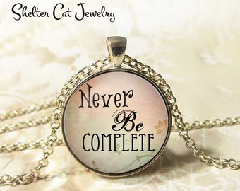 "Never Be Complete Necklace - 1-1/4"" Circle Pendant or Key Ring - Photo Art - Wearable Art Empowerment, Inspiration Motivation Spiritual Gift"