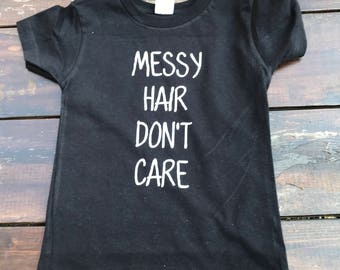 Messy Hair Don't Care/ Toddler Shirt/ Funny Toddler Shirt/ Hip Kids/ Messy Hair/ Toddler Hair/ Stylish Kids/ Custom Kids Clothing/ Hipster