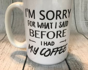 15oz White I'm sorry for what I said before I had my coffee mug
