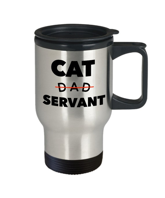 Cat dad coffee travel mug  cat dad servant tea smoothie cup  kitty owner gifts