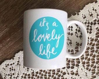 It's a lovely life   Inspirational Mug   Quote Mug   Gift for Her   Lovely Mug in Teal