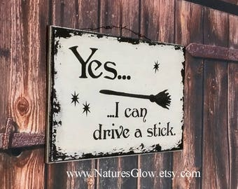 Yes, I Can Drive a Stick,  Witch Decor, Autumn Decor, Halloween Decor, Gag Gift for Women, Halloween Sign, Fall Sign, Witchy Decor