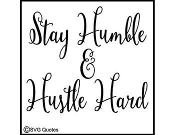 Stay Humble and Hustle Hard  - Quote - SVG Cutting File For Cricut Explore & More. Instant Download. Personal and Commercial Use