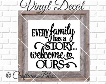 DIY Every Family Has A Story Welcome To Ours Vinyl Decal ~ Glass Block ~ Car Decal ~ Mirror ~ Ceramic Tile ~ Computer