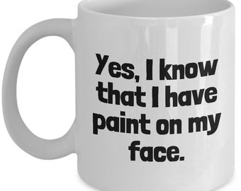 Funny Painter Mug - House Painter Gift - Paint On My Face