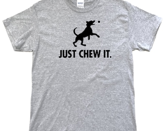 Dog Shirt | Just Chew It t-shirt | Funny t shirt | Animal tshirt | Dog Lover Gift | Dog Owner Gift | Screenprinted