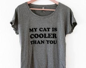 CAT T-Shirt - My Cat is Cooler Than You Shirt - Tri-Blend Dolman Top - Sizes S, M, L, XL, 2X