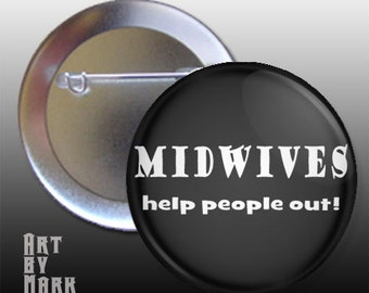 Midwives Help People Out  pin back button badge