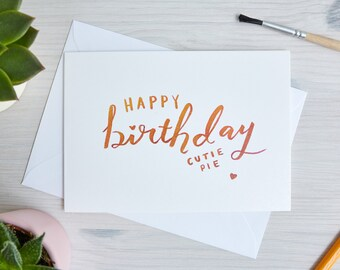 Happy Birthday Cutie Pie Card   Handwritten, Calligraphy, Brush Lettering
