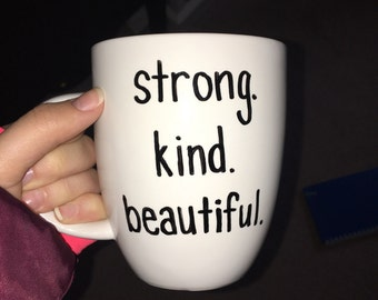 strong, kind, beautiful // sharpie mug // gift // coffee mug // best friend // mom // sister