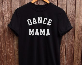 Dance Mama tshirt - dance mom gift, dancer shirt, Womens dancer shirt, ballet dancer shirt, mom gift tee, girls dancer shirt, dance fan