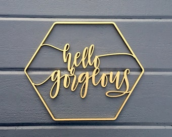 "Hello Gorgeous Geometric Wall Sign 12""W x 10""H inches, No Back piece, Wooden Sign Nursery Girls Room Office Home Baby Gift Wood Sign"