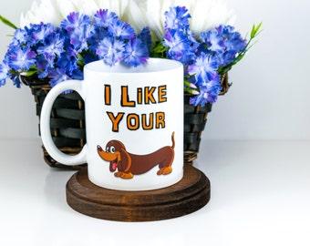 Gift for Husband / Funny Mug / I Like Your Wiener / Coffee Mug / Funny Gift Idea / Animal lovers / Wiener Dog / Gag Gift / Adult