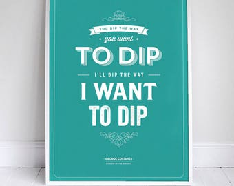 Dip the Way You Want to Dip Poster - Seinfeld Quote Print - Vintage Retro Typography - 11 x 17 // 18 x 24 // 24 x 36