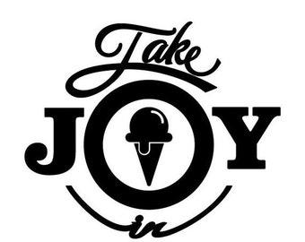 WEEKEND SALE Take Joy In Ice Cream Decal