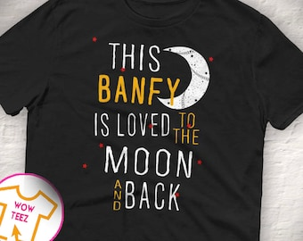 This Banfy is Loved To the Moon and Back Banfy shirt Customized Banfy shirt Banfy Tshirt Father's Day Gift for Banfy Banfy Gift