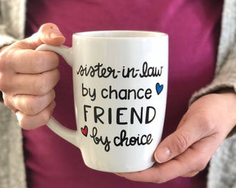 Sister-In-Law Coffee Mug - Sister-In-Law By Chance, Friend By Choice - Hand Painted Coffee Mug - Sister In Law - Sister Gift - Sister Mug