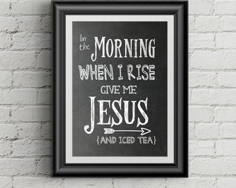 In The Morning When I Rise Give Me Jesus and Iced Tea Christian Wall Art Print Christian Decor