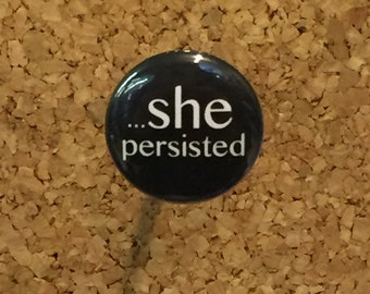 "She Persisted 1"" pin or magnet"