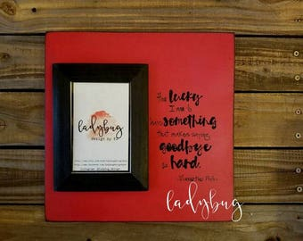 """How lucky I am to have something that makes saying goodbye so hard. Wnnie the Pooh  12x12""""board size and 4x6"""" photo frame"""