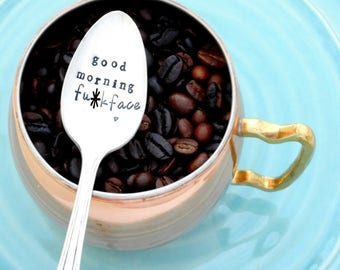 Good Morning F*ckface Stamped Spoon. Hand Stamped Vintage Teaspoon. Sarcastic Gift. Funny Coffee Gift with Swear word. Foul-Mouth Flatware