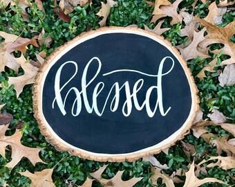 Blessed - custom wood slice, tree slice, wood, gift, hand lettered