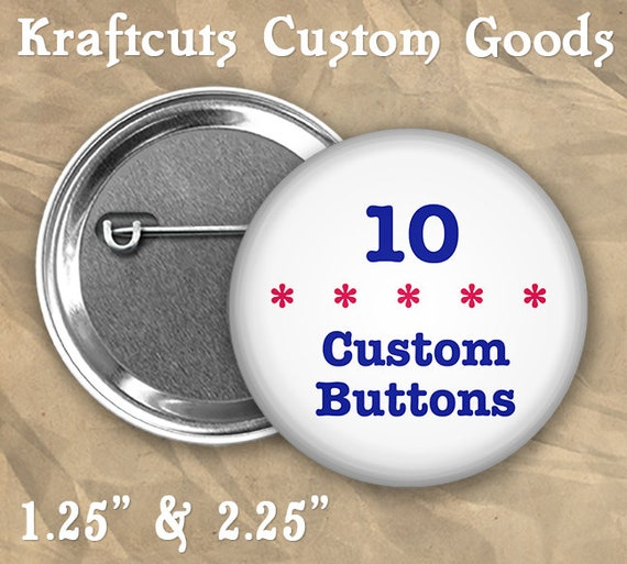 "10 Custom Badge Buttons 1.25"" or 2.25"" Pinbacks"