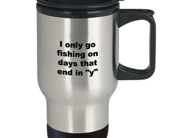 """Funny fisherman travel coffee mug - i only go fishing on days that end in """"y"""""""