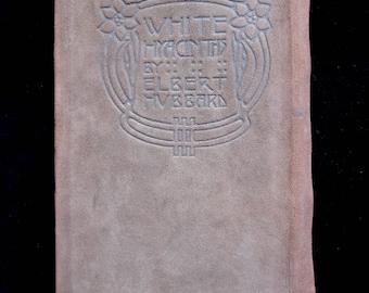 "Antiquarian Book, 1907 1st Ed ""WHITE HYACYNTHS"" by Elbert Hubbard, Roycrofters"