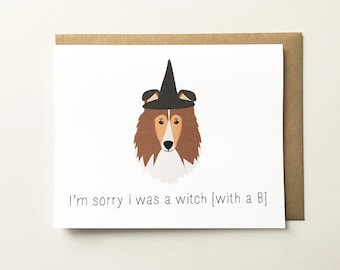 Dog Apology Card, I'm Sorry I was a Witch With a B, Cute Apology Card, Shetland Sheepdog Card, Dog I'm Sorry Card, Bad Dog Card