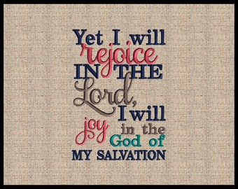 Yet I will rejoice in the Lord, I will Joy in the God of my salvation Habakkuk 3:18,  Machine Embroidery Design  4x4 6x10