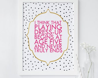 Printable wall art, Nursery Art Print, Chic wall print, Kate quote Printable, Shower printable, Playing Dress up, Polka dots, Hot Pink quote