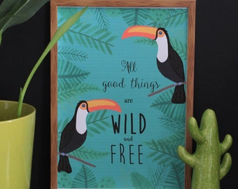 All good things are wild and free (print toucan)
