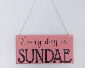 Every day is Sundae  - handmade wooden sign