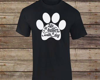 Life Is Better With A Dog T-Shirt - Dog Lovers Shirt - Dog House Shirt - Animal Lover Gift - Rescue Dog - Shelter Dog - Dog Hair - Pet Lover