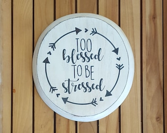 Too Blessed To Be Stressed Wood Sign