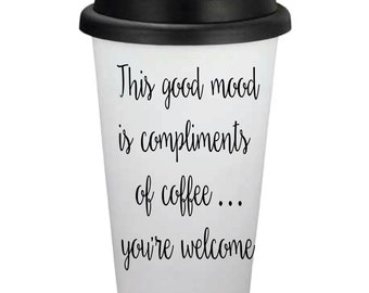 This Good Mood is Compliments of Coffee You're Welcome // 16oz Travel Coffee Cup // Personalized Coffee Cup // Coffee Gift