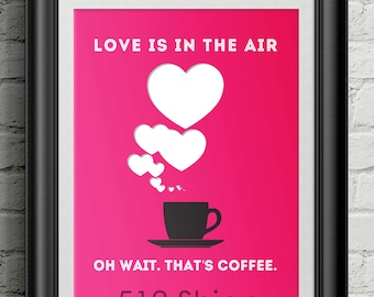 Love is in the Air. Oh wait. That's Coffee Art Print Wall Decor Typography Inspirational Poster Motivational Quote