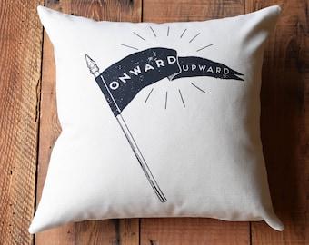 Throw Pillow - Throw Pillow Covers - Screen Printed Pillows - Pillow Case - Home Decor - Decorative Pillows - Onward and Upward - Banner