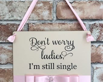 Dont worry ladies im still single wooden sign wedding prop plaque page boy sign ring bearer sign personalised wedding photo prop