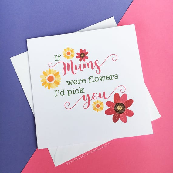 If Mums Were Flowers Mothers Day Card Mum Birthday