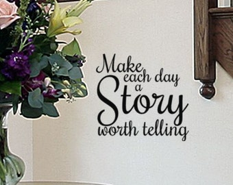 Make Each Day A Story Worth Telling Vinyl Wall Word Decal Lettering, Window Decal, Photo wall display quotes, College student gift, bathroom