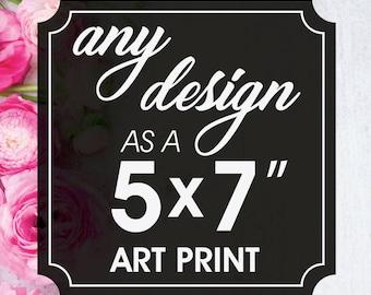 Print & Mail Service - (5x7 inch Unframed Art Print) Print Any Design - Keep Calm Shop Art Prints