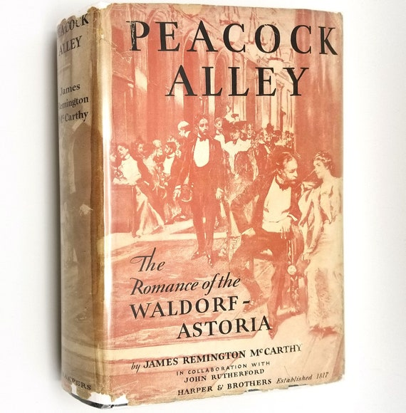 Peacock Alley: The Romance of the Waldorf-Astoria by James Remington McCarthy 1931 1st Edition Hardcover HC w/ Dust Jacket