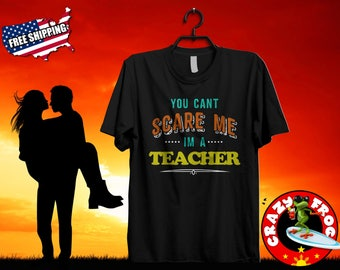 You Can't Scare Me, I'm A Teacher, Super Cute Funny Shirt And Perfect To Wear At School Or Halloween Occasions. Sure A Hit.