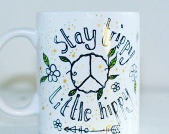 Hand Painted Mug 'stay trippy little hippy'