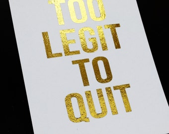 Oops Print - Too Legit to Quit Gold Foil - 3 x 4 Print - Who doesn't need a reminder to work at your best?