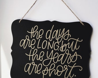 The Days are Long but the Years are Short - Mother's Day Gift - Parent - Chalkboard Sign - Nursery Decor - Baby Shower - Growing Up Quote