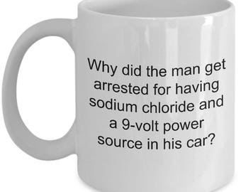 Chemistry Mug | Chemistry Joke | Why Did The Man Get Arrested | Chemistry Gift | Chemistry Gift Love |Chemistry Teacher |Chemistry Professor