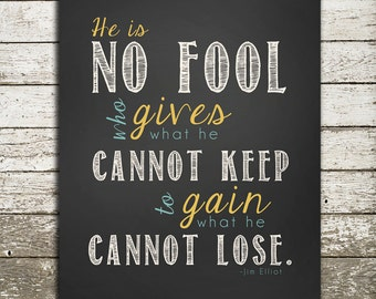 Jim Elliot Quote Wall Art - He is no fool who gives what he cannot keep to gain what he cannot lose.